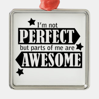 I'm Not Perfect but Awesome - Statement, Quotes Metal Ornament