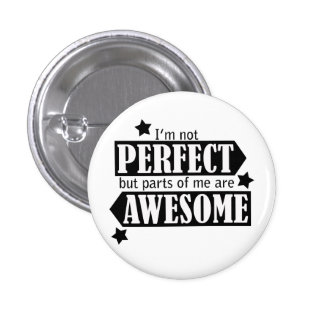 I'm Not Perfect but Awesome - Statement, Quotes Pinback Button