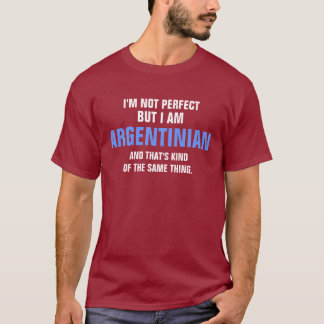 I'm not perfect but I am ARGENTINIAN and that's ki T-Shirt