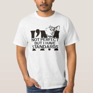 I'm not perfect but I have standards Shirts