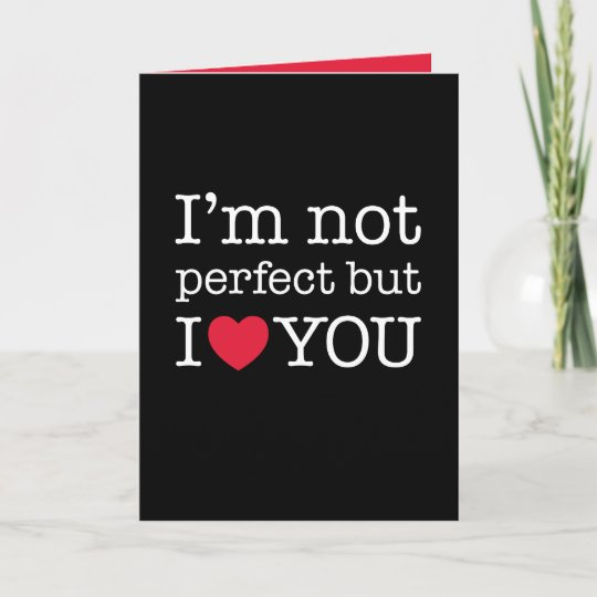 Im Not Perfect But I Love You Card Zazzlecom
