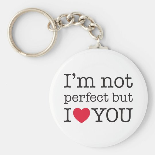 Im Not Perfect But I Love You Keychain Zazzlecom