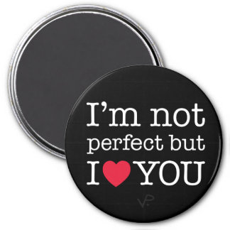 I'm not perfect but I love you magnet