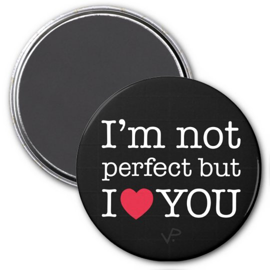 Im Not Perfect But I Love You Magnet Zazzlecom