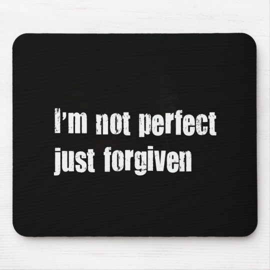 I'm not perfect Just Forgiven mousepad