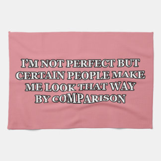 I'M NOT PERFECT OTHER PEOPLE MAKE ME LOOK THAT WAY HAND TOWEL
