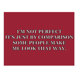 I'M NOT PERFECT, SOME PEOPLE MAKE ME LOOK THAT WAY POSTCARD