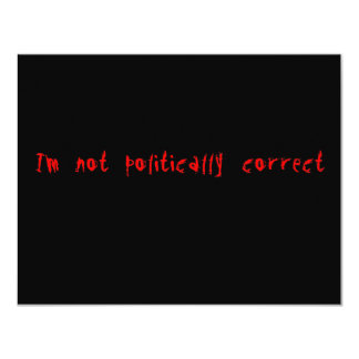 I'm Not Politically Correct Card