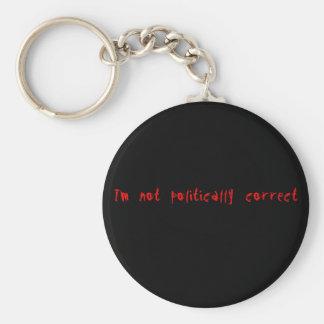I'm Not Politically Correct Keychain