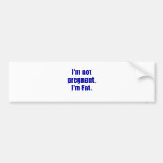 Im not Pregnant Im Fat Bumper Sticker