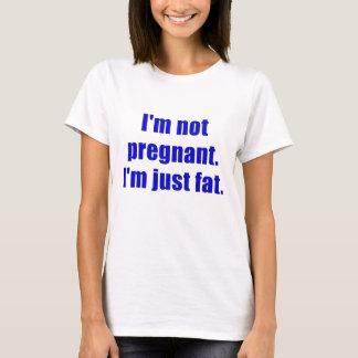 Im not Pregnant Im just Fat T-Shirt