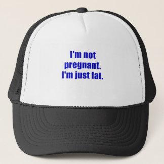 Im not Pregnant Im just Fat Trucker Hat