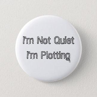 I'm Not Quiet, I'm Plotting Button