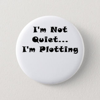 Im Not Quiet Im Plotting Button