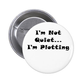 Im Not Quiet Im Plotting 2 Inch Round Button