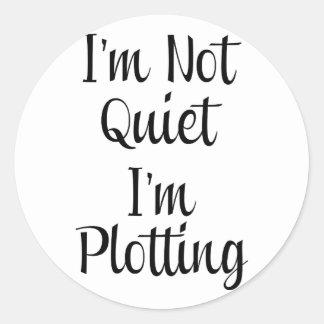 I'm Not Quiet, I'm Plotting Classic Round Sticker