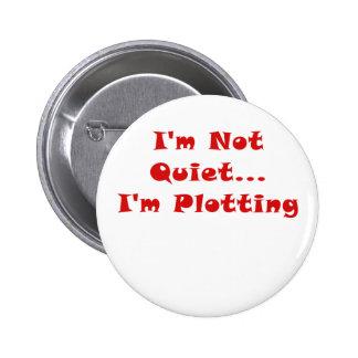 Im Not Quiet Im Plotting Pinback Button
