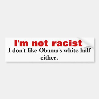 I'm not racist., I don't like Obama's white hal... Car Bumper Sticker