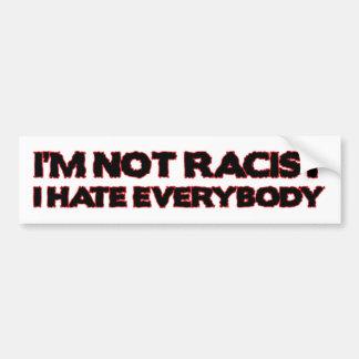 I'm Not Racist, I Hate Everybody Bumper Sticker Car Bumper Sticker