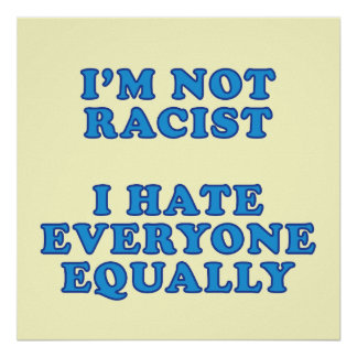 I'm Not Racist Print