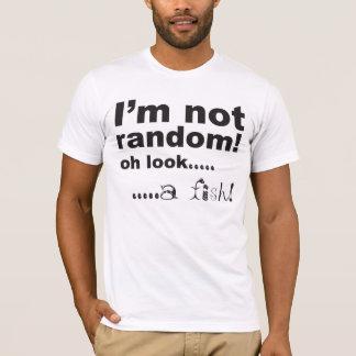 I'm Not Random! ...oh look a fish! T-Shirt