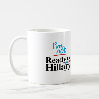 I'm Not Ready for Hillary - Anti Hillary png.png Coffee Mugs