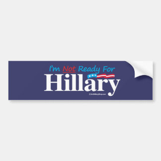 I'm Not Ready for Hillary - banner - Anti-Hillary  Bumper Stickers