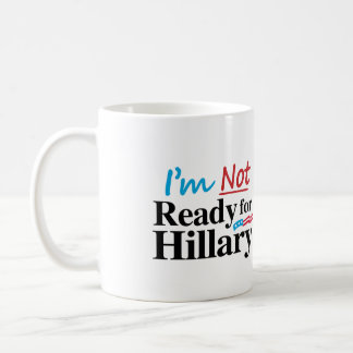 I'm Not Ready for Hillary -.png Coffee Mug