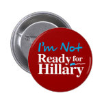 I'm Not Ready for Hillary - white - white -.png Pinback Button