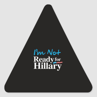 I'm Not Ready for Hillary - white - white -.png Triangle Sticker