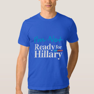 I'm Not Ready for Hillary - white - white -.png Tshirt