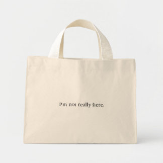 I'm not really here. bag