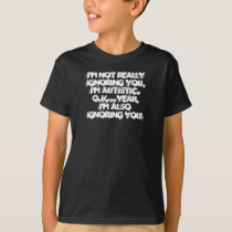 I'm not really ignoring you,I'm Autistic.O.k...... T-Shirt