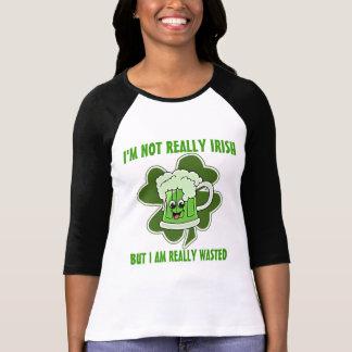 I'm not REALLY Irish but I am REALLY wasted T-shirt