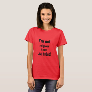 """I'm not religious I just Love the Lord"" T-shirt"