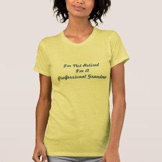 I'm Not Retired Funny Professional Grandma Shirt