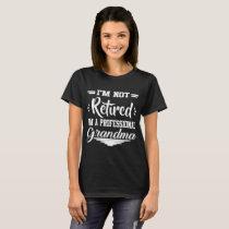 I'M NOT RETIRED I'M A PROFESSIONAL GRANDMA T-Shirt