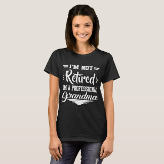 I'M NOT RETIRED I'M A PROFESSIONAL GRANDMA T-Shirt
