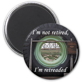 I'm not retired, I'm retreaded: mining truck tire 2 Inch Round Magnet