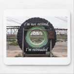I'm not retired, I'm retreaded: mining truck tire Mouse Pads