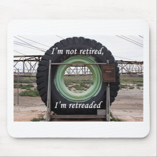 I'm not retired, I'm retreaded: mining truck tire Mouse Pad