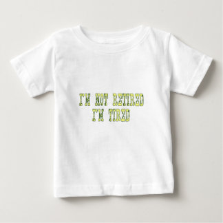 im not retired Im tired Baby T-Shirt