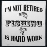 """I&#39;m Not Retired Napkin<br><div class=""""desc"""">I&#39;m not retired,  fishing is hard work.</div>"""