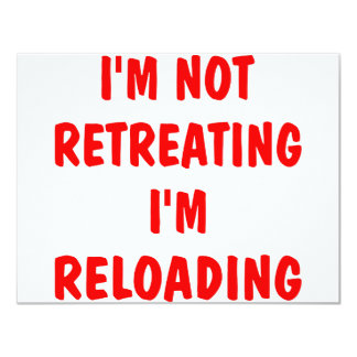 I'm Not Retreating I'm Reloading Card