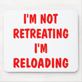 I'm Not Retreating I'm Reloading Mouse Pad