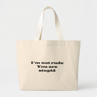 Im not Rude, Your Stupid Large Tote Bag