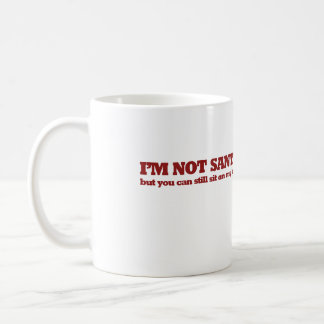 I'm not Santa but you can sit in my lap Coffee Mug