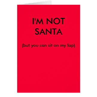 I'm not Santa (but you can sit on my lap) Card