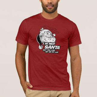 I'M NOT SANTA BUT YOU CAN SIT ON MY LAP T-Shirt