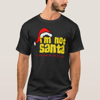 Im not Santa sit on my lap.png T-Shirt